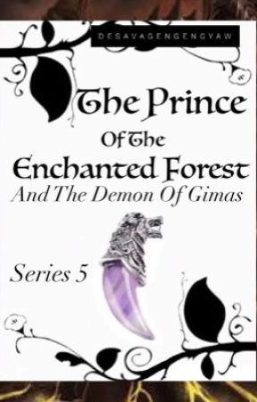 The Prince Of The Enchanted Forest And The Demon Of Gimas (Series 5) by DEsavageNgengyaw