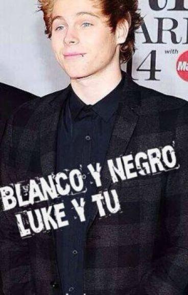 Blanco y Negro. (Luke Hemmings & Tu)✔ [EDITANDO]