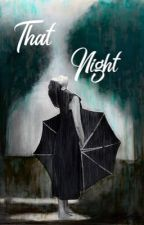 That Night(A Short Story) by mudcat5