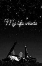 My Life Inside by mystory0000