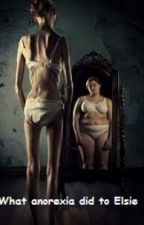 What anorexia did to Elsie (complete) by Xxhearts4realxX