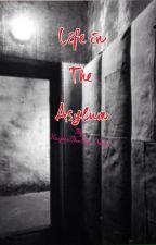 Life In The Asylum by KayleeTheEpicNerd