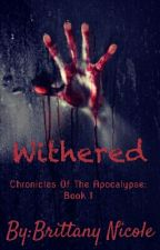 Withered (Chronicles Of The Apocalypse: Book 1) by Nikki_Rose_
