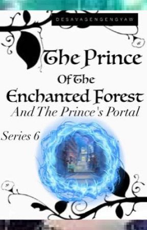 The Prince Of The Enchanted Forest And The Prince's Portal (Series 6) by DEsavageNgengyaw