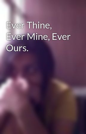Ever Thine, Ever Mine, Ever Ours. by imthegeekinthepink