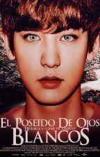 El Poseído de Ojos Blancos [ChanBaek/OS] by xLILYCYx