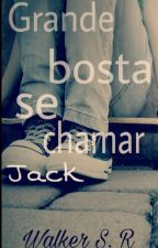Grande bosta se chamar Jack by Walker_S_R