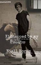 Kidnapped by my bully {Niall Horan} by NiallsNo1Girl_