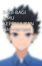 BAGI-BAGI ILMU KEPENULISAN (Slow Update) by MAlfharizy