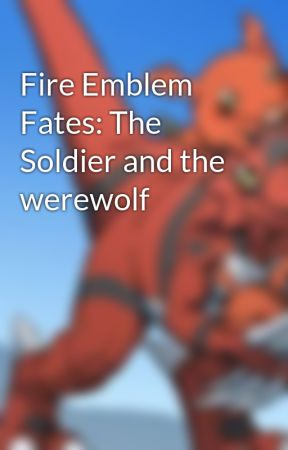 Fire Emblem Fates: The Soldier and the werewolf by bronyellis