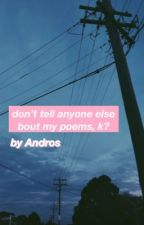 don't tell anyone else bout my poems, k? by DeepiReside