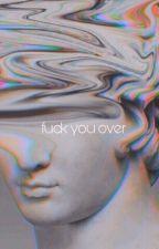 fuck you over   g.d  by lovelustdolan