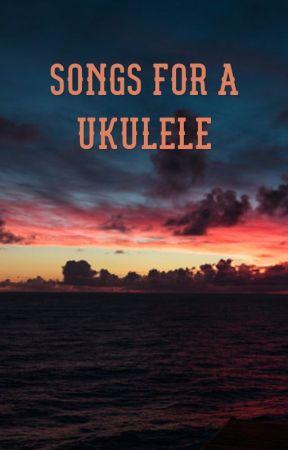 Songs For A Ukulele Chords Strumming Patterns Wattpad