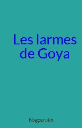 Les larmes de Goya by Nagazuka