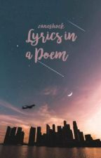 Lyrics in a Poem ^_^  [ COMPLETED] by zaneshock