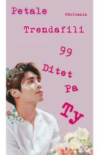 Petalet E Trendafilit Ne 99 Ditet Pa Ty... by Britanin