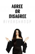 Agree or Disagree by AiynaShanGP