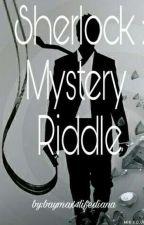 Sherlock: Mystery Riddles by baymax4lifediana