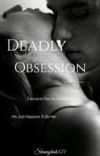 Deadly Obsession by Shamyah321
