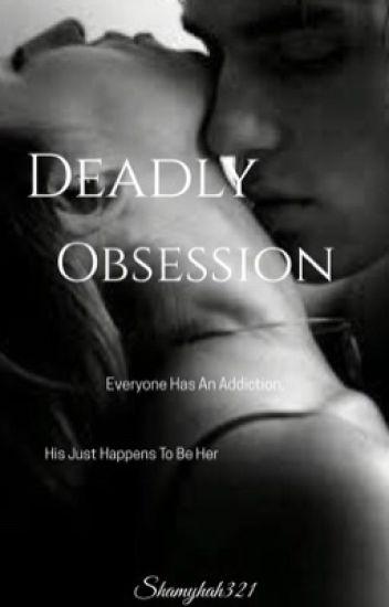Deadly Obsession - Shamyah - Wattpad