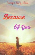 Because Of You by -salsaaa