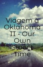 Viagem à Oklahoma II - Our Own Sweet Time by picofaheartofgold