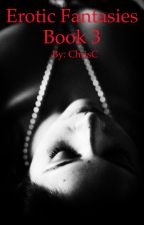 Erotic Fantasies Book 3 by ChrisC74