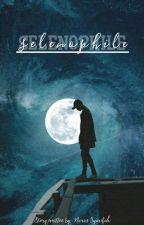Selenophile : Mine [On Going] by nurussyarifah_