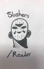 Slashers/Reader by cheshawrites