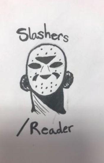 Slashers/Reader - Cheshagirl - Wattpad