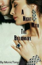 A Night With The Billionaire by MonicTony
