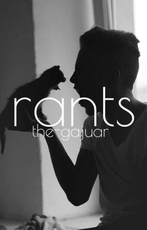rants by the-gajuar