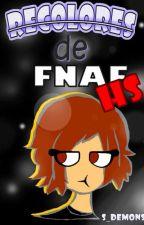 •RECOLORES de Fnaf HS• by S_Demons