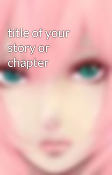 title of your story or chapter by AvengingAngel