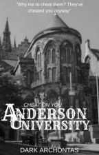 Anderson University: Cheat On You by DarkArchontas