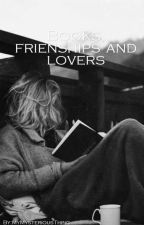 Books, Friendships and Lovers by MyMysteriousThing