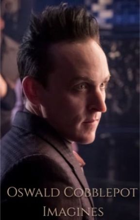 Oswald Cobblepot Imagines by x-XDyingLoveX-x