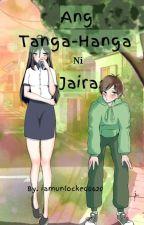 Ang Tanga-hanga ni Jaira (gxg) by iamunlocked0620