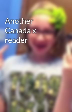 Another Canada x reader by Hannah413