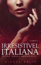 IRRESISTÍVEL ITALIANA  - Série Irmãos Aandreozzi - Livro 04 by BiancaBrito0