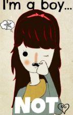 I'm a boy... NOT by Cute_Spicy_Kimchi