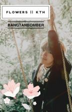Flowers | kth by bangtanbomber