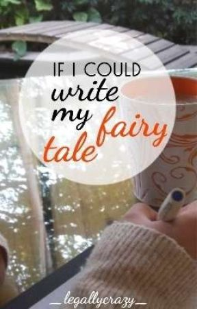 If I Could Write My Fairytale by _legallycrazy_