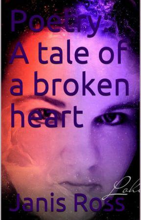 poetry: A tale of a broken heart by JanisRoss