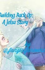 Building Back Up : A Jelsa Story by geekauthor