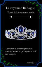 Le Royaume Baltague tome 2: Le royaume perdu by encre27