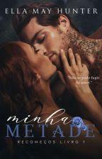 Minha Metade - Série Recomeços - Livro I  by AutoraLaMartine