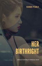 Her Birthright by FavourPearly