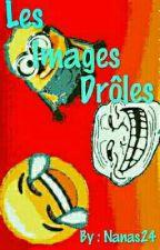 Les Images Drôles by Nanas2424