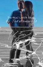 Jerika: Let's Stay by JakePauler1028